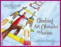 Climbing Art Obstacles in Autism : Teaching Visual-Motor Skills through Visually Structured Art Activities, , 1934226076