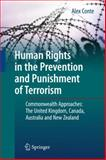 Human Rights in the Prevention and Punishment of Terrorism : Commonwealth Approaches: the United Kingdom, Canada, Australia and New Zealand, Conte, Alex, 3642116078
