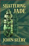Shattering Jade, John Selby, 1499236077