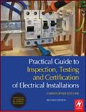 Practical Guide to Inspection, Testing and Certification of Electrical Installations 9781856176071