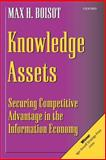 Knowledge Assets : Securing Competitive Advantage in the Information Economy, Boisot, Max H., 019829607X