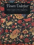 Flowers Underfoot : Indian Carpets of the Mughal Era, Walker, Daniel, 0300086075