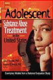 Adolescent Substance Abuse Treatment in the United States : Exemplary Models from a National Evaluation Study, Stevens, Sally J. and Morral, Andrew R., 0789016079