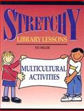 Stretchy Library Lessons : Multicultural Activities, Miller, Pat, 1932146075