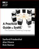 A Practical Guide to SysML : The Systems Modeling Language, Friedenthal, Sanford and Moore, Alan, 012378607X