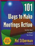 101 Ways to Make Meetings Active : Surefire Ideas to Engage Your Group, Silberman, Mel and Clark, Kathy, 0787946079