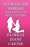 Get Ready for Marriage, Patricia Diane Carter, 1462646077