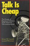Talk Is Cheap : Declining Costs, New Competition, and Regulatory Reform in Telecommunications, Crandall, Robert W. and Waverman, Leonard, 0815716079