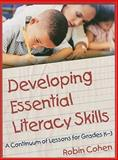 Developing Essential Literacy Skills : A Continuum of Lessons for Grades K-3, Cohen, Robin, 0872076075
