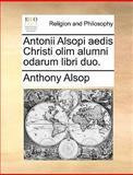 Antonii Alsopi Aedis Christi Olim Alumni Odarum Libri Duo, Anthony Alsop, 1140956078