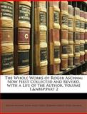The Whole Works of Roger Ascham, Roger Ascham and John Allen Giles, 1148736077