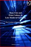 Hans Folz and Print Culture in Late Medieval Germany : The Creation of Popular Discourse, , 1409406075