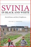 Svinia in Black and White : Slovak Roma and Their Neighbours, Scheffel, David Z., 1551116073