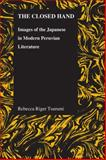 The Closed Hand : Images of the Japanese in Modern Peruvian Literature, Tsurumi, Rebecca Riger, 1557536074