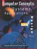 Computer Concepts : Systems, Applications, and Design, Clark, James F. and Klooster, Dale H., 0538676078