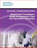 Hazard Communication: Small Entity Compliance Guide for Employers That Use Hazardous Chemicals, U. S. Department Labor and Occupational Safety Administration, 1497376076