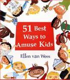 The 51 Best Ways to Amuse Kids, Ellen Van Wees, 0399526072