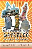The Untold Story of Waterloo, Martin Deane, 1465376070