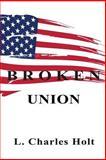 Broken Union, L. Charles Holt, 1494776073
