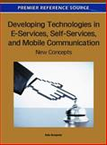Developing Technologies in E-Services, Self-Services, and Mobile Communication : New Concepts, Ada Scupola, 1609606078