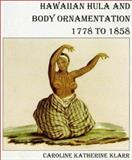 Hawaiian Hula and Body Ornamentation 1778 to 1858, Caroline K. Klarr, 1880636077