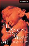 He Knows Too Much, Level 6, Alan Maley, 0521656079