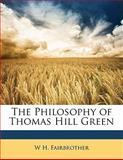 The Philosophy of Thomas Hill Green, W. H. Fairbrother, 1143136071