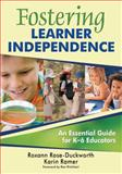 Fostering Learner Independence : An Essential Guide for K-6 Educators, Ramer, Karin and Rose-Duckworth, Roxann, 1412966078
