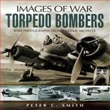 Torpedo Bombers, Peter C. Smith, 1844156079