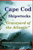 Cape Cod Shipwrecks, Ted Burbank, 1935616072