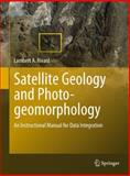 Satellite Geology and Photogeomorphology : An Instructional Manual for Data Integration, Rivard, Lambert A., 3642206077