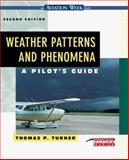 Weather Patterns and Phenomena : A Pilot's Guide, Turner, Thomas P., 007065607X
