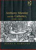 Anthony Munday and the Catholics, 1560-1633, Hamilton, Donna B., 0754606074