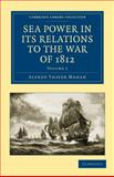 Sea Power in Its Relations to the War of 1812, Mahan, Alfred Thayer, 1108026079