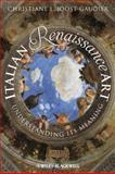 Italian Renaissance Art : Understanding Its Meaning, Joost-Gaugier, Christiane L., 1118306074