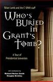 Who's Buried in Grant's Tomb? : A Tour of Presidential Gravesites, Lamb, Brian and C-Span Staff, 1881846075