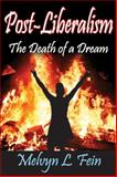 Post-Liberalism : The Death of a Dream, Fein, Melvyn L., 1412846080