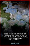 The Vulnerable in International Society, Clark, Ian, 0199646082
