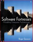 Software Fortresses : Modeling Enterprise Architectures, Sessions, Roger H., 0321166086