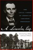 Abraham Lincoln, Esq : The Legal Career of America's Greatest President, , 0813126088