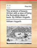 The Analysis of Beauty Written with a View of Fixing the Fluctuating Ideas of Taste by William Hogarth, William Hogarth, 1170596088