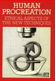 Human Procreation : Ethical Aspects of the New Techniques, Council for Science and Society Staff, 0198576080