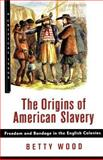 The Origins of American Slavery, Betty Wood, 0809016087