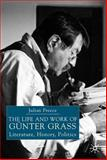 The Life and Work of Günter Grass : Literature, History, Politics, Preece, Julian, 140391608X