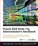 Oracle SOA Suite 11g Administrator's Handbook, A. Aboulnaga and A. Pareek, 1849686084