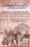 Living Together Separately : Qasbas in Colonial Awadh, Hasan, Mushirul, 0195666089