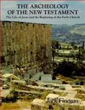 The Archeology of the New Testament : The Life of Jesus and the Beginning of the Church, Finegan, Jack, 069103608X