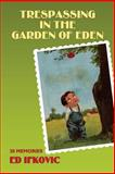 Trespassing in the Garden of Eden, Ed Ifkovic, 1491266082