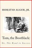 Tom, the Bootblack:, Horatio, Horatio Alger, Jr., 1493796089