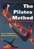 The Pilates Method of Body Conditioning : Introduction to the Core Exercises, Gallagher, Sean P. and Kryzanowska, Romana, 1891696084